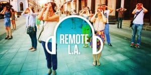 "CTG 's ""Remote L.A."" Takes Place Throughout Downtown L.A."