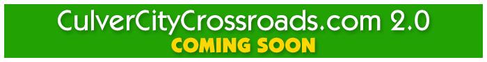 CulverCityCrossroads.com 2.0 coming soon